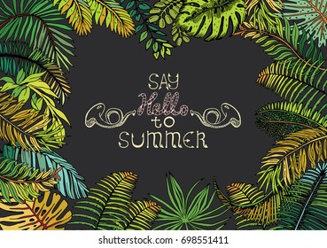 """Vector Frame with Exotic Palm Leaves. Hand Drawn Recipe or Menu Background with Gray Chalkboard and text """"Say hello to Summer"""". Black and White illustration in Retro Style."""