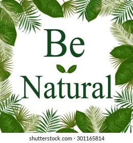 """Vector frame with green exotic leaves and message """"Be natural"""""""