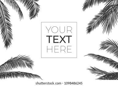 Vector frame with realistic palm leaves. Black silhouette with place for your text on white isolated background. Tropical frame for banner, poster, brochure, wallpaper. Vector illustration. EPS10.