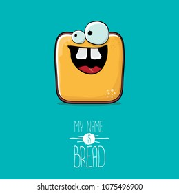 vector funky cartoon cute sliced bread character isolated on turquoise background. My name is bread concept illustration. funky food character with eyes and mouth or bakery label mascot