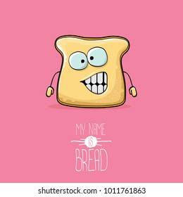 vector funky cartoon cute white sliced bread character isolated on pink background. My name is bread concept illustration. funky bakery food character with eyes and mouth