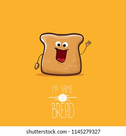 vector funny cartoon cute sliced bread character isolated on orange background. My name is bread concept illustration. funky food character or bakery label mascot
