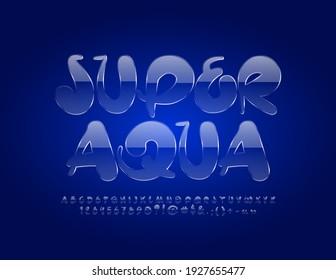 Vector glass sign Super Aqua. Artistic glossy Font. Transparent Alphabet Letters and Numbers set