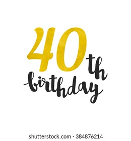 Vector gold foil 40th birthday. Calligraphy lettering