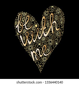 Vector golden Be with me hand written custom calligraphy isolated on black. Elegant ornate gold lettering.