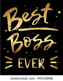 Vector greeting card Best Boss ever.. Golden modern calligraphy isolated on black background.
