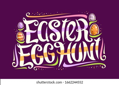 Vector greeting card for Easter Egg Hunt, decorative flyer with curly calligraphic font, art design curls and swirls, cartoon eggs, swirly brush typeface for words easter egg hunt on purple background
