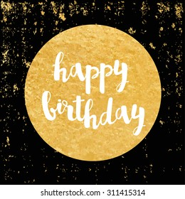 Vector greeting card. Gold foil sticker. Calligraphy lettering Happy birthday