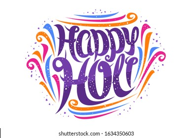 Vector greeting card for Holi Festival, decorative invitation with curly calligraphic font and colorful design elements, swirly brush typeface for congratulation wishes happy holi on white background.