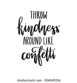 Vector hand drawn calligraphy poster - Throw kindness around like confetti.Calligraphic poster