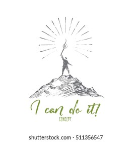 Vector hand drawn I can do it concept sketch. Man standing on top of mountain and holding shining Olympic torch on raised hand. Lettering I can do it concept