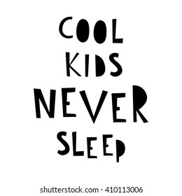 """vector hand drawn card with sign in english """"cool kids never sleep"""", perfect for children decoration in black and white colors"""