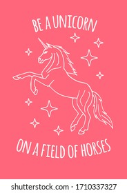 Vector hand drawn doodle sketch unicorn with motivational quote isolated on pink background. Be a unicorn on a field of horses lettering illustration
