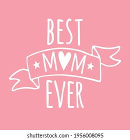 Vector hand drawn doodle sketch best mom ever lettering. Mother's Day illustration isolated on pink background