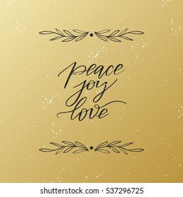Vector hand drawn greeting card - Peace, joy, love. Black calligraphy with floral frame isolated on golden gradient background
