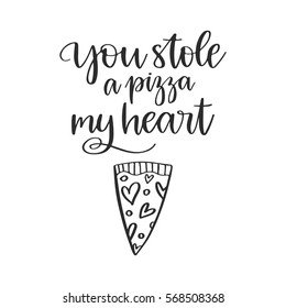 Vector hand drawn greeting card - You stole a pizza my heart. Black calligraphy isolated on white background. Valentine's Day design