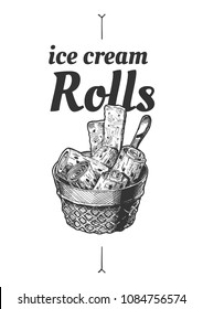 Vector hand drawn illustration of ice cream rolls in vintage engraved style. isolated on white background.