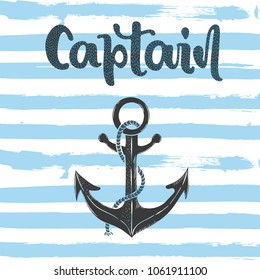 Vector hand drawn illustration. Lettering captain, anchor. Poster, postcard.