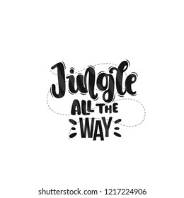 Vector hand drawn illustration. Lettering phrases Jingle all the way. Idea for poster, postcard.