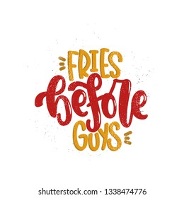 Vector hand drawn illustration. Lettering phrases Fries before guys, feminism. Idea for poster, postcard.