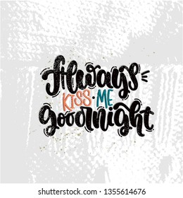 Vector hand drawn illustration. Lettering phrases Always kiss me goodnight. Idea for poster, postcard.