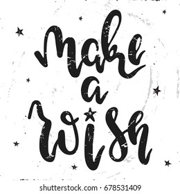 Vector hand drawn illustration. Make a wish vector typographic design. The idea for a  poster, t-shirt. Lettering poster.