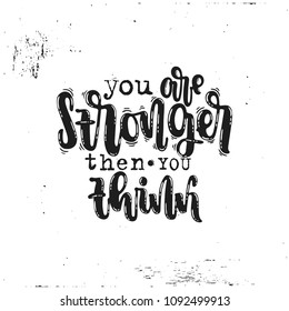 Vector hand drawn illustration. Phrases You are stronger then you think, lettering. Idea for poster, postcard.