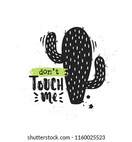 Vector hand drawn illustration. Phrases Don't touch me, cactus lettering. Idea for poster, postcard.