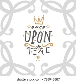 """Vector hand drawn inscription """"Once upon a time"""" and frame. Poster, postcard, print, sticker and other."""