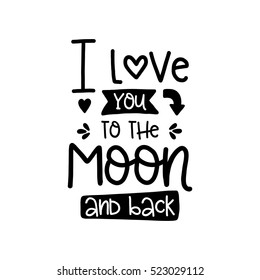 Vector hand drawn lettering poster. Vintage typography card, romantic text. I love you to the moon and back.