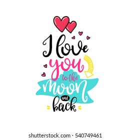 Vector hand drawn lettering poster. Creative typography card with phrase, hearts and decor elements. I love you to the moon and back. Romantic text.