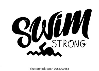 """Vector hand drawn lettering. Quote """"Swim strong"""" with icon of swimmer. For poster, banner, logo, icon design. For swimmer, triathlonist, marathon events, sport club and team"""