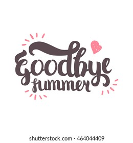 Vector Hand Drawn Lettering. The Trend Calligraphy for banners, labels, signs, prints, posters, web and phone case. Goodbye Summer