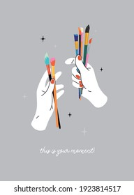 Vector hand drawn lifestyle  illustration. Hand holding paint brushes. Doodle style. Workshop, art studio, artist, painting. This is your moment text, motivational, inspirational quotes.