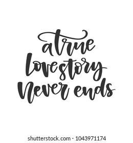 Vector hand drawn motivational and inspirational quote - A true love story never ends. Calligraphic poster