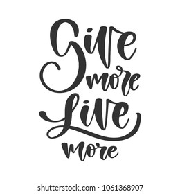 Vector hand drawn motivational and inspirational quote - Give more Live more. Charity concept poster