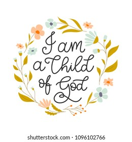 Vector hand drawn motivational and inspirational quote - I am a Child of God. Religions lettering perfect  for apparel, banners, flyers, greeting cards