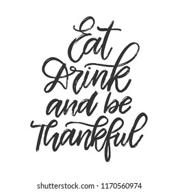 Vector hand drawn motivational and inspirational quote - Eat drink and be thankful. Thanksgiving Day calligraphic poster. Great print for invitation, greeting card, holiday poster
