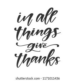 Vector hand drawn motivational and inspirational quote - In all things give thanks. Thanksgiving Day calligraphic poster. Great print for invitation, greeting card, holiday poster