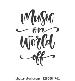 Vector hand drawn motivational and inspirational quote - Music on, World off. Great print for poster, t-shirt, etc.