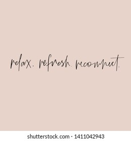 Vector hand drawn motivational and inspirational quote - relax refresh reconnect. Stylish font poster