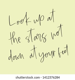 Vector hand drawn motivational and inspirational quote - Look up at the stars not down at your feet. Stylish font poster