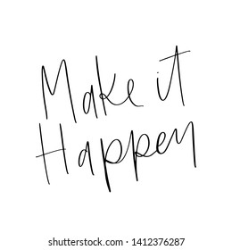 Vector hand drawn motivational and inspirational quote - Make it happen. Stylish font poster