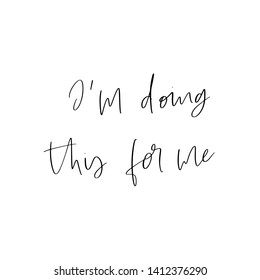 Vector hand drawn motivational and inspirational quote - I'm doing this for me. Stylish font poster