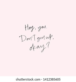 Vector hand drawn motivational and inspirational quote - Hey, you don't give up,okay?. Stylish font poster