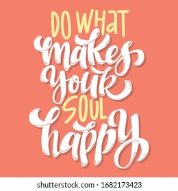 Vector hand drawn motivational and inspirational quote - Do what makes you happy. Calligraphic poster