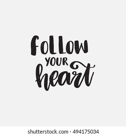 Vector hand drawn motivational and inspirational quote - Follow your heart. Black and white calligraphic banner