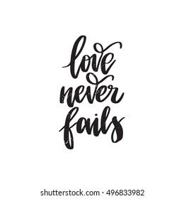 Vector hand drawn motivational and inspirational quote - Love never fails . Black and white calligraphic banner