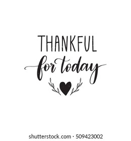 Vector hand drawn motivational and inspirational quote - Thankful for today. Thanksgiving Day calligraphic poster