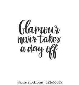 Vector hand drawn motivational and inspirational quote - Glamour never takes a day off. Calligraphic poster